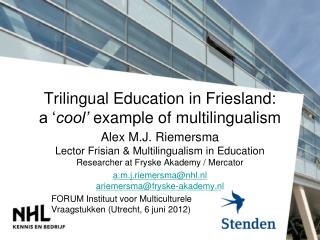 Trilingual Education in Friesland:  a ' cool'  example of multilingualism