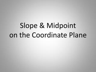 Slope & Midpoint on the Coordinate Plane