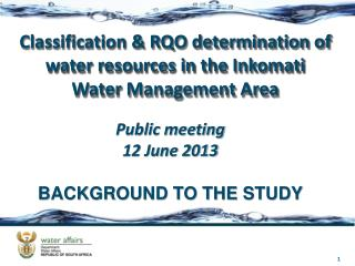 Public meeting 12 June 2013 BACKGROUND TO THE STUDY
