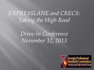 EXPRESSLANE and CRECS:  Taking the High Road Drive-In Conference November 12, 2013