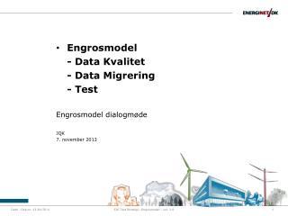 Engrosmodel - Data Kvalitet - Data Migrering - Test