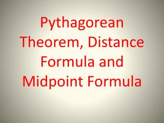 Pythagorean Theorem, Distance Formula and Midpoint Formula