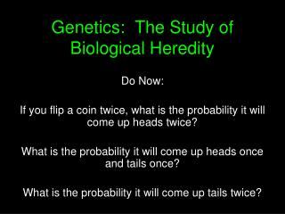 Genetics:  The Study of Biological Heredity