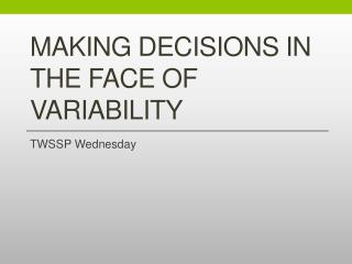 Making decisions in the face of variability