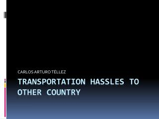 TRANSPORTATION  HASSLES TO OTHER COUNTRY