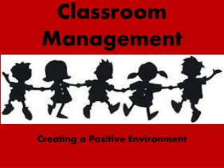 Classroom Management Creating a Positive Environment