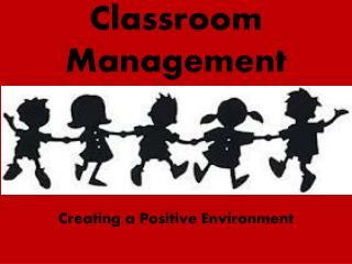 Classroom Management Creating a Positive Environment