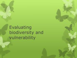 Evaluating  biodiversity and vulnerability