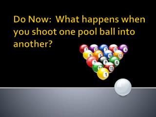 Do Now:  What happens when you shoot one pool ball into another?
