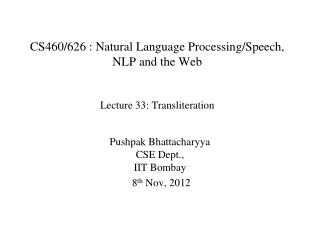 CS460/626  : Natural Language Processing/Speech, NLP and the Web Lecture  33 : Transliteration