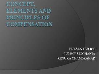 CONCEPT, ELEMENTS AND  PRINCIPLES  OF COMPENSATION