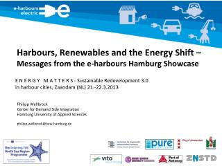 Harbours , Renewables and the Energy  S hift –  Messages from the e- harbours  Hamburg Showcase
