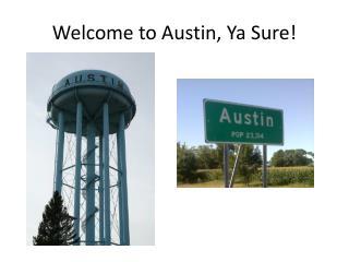Welcome to Austin,  Ya  Sure!