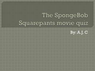 The SpongeBob  Squarepants  movie quiz