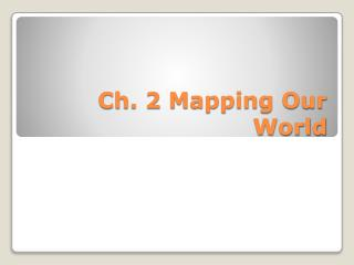 Ch. 2 Mapping Our World