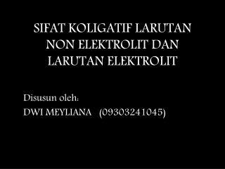 SIFAT KOLIGATIF LARUTAN NON ELEKTROLIT DAN LARUTAN ELEKTROLIT