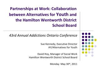 43rd Annual Addictions Ontario Conference Sue Kennedy, Executive Director