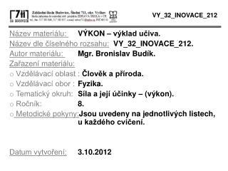 Název materiálu:  VÝKON – výklad učiva. Název dle číselného rozsahu: VY_32_INOVACE_212.