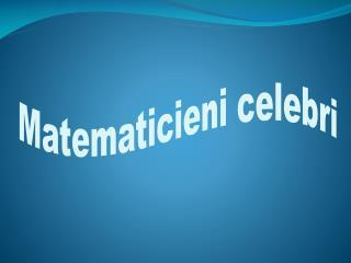 Matematicieni celebri