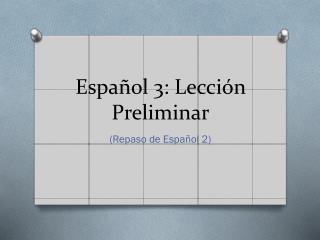 Español 3: Lección Preliminar