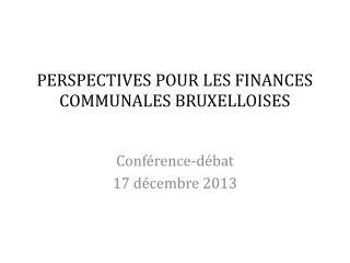 PERSPECTIVES POUR LES FINANCES COMMUNALES BRUXELLOISES
