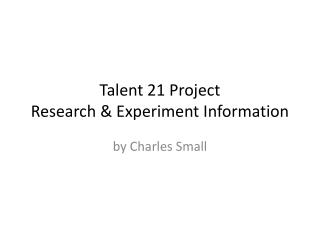 Talent 21 Project Research & Experiment Information