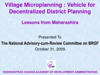 Village Microplanning : Vehicle for Decentralized District Planning  Lessons from Maharashtra