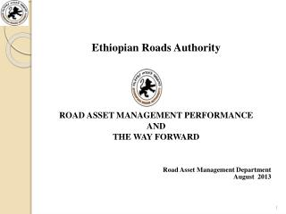 Ethiopian Roads Authority ROAD ASSET MANAGEMENT PERFORMANCE  AND  THE WAY FORWARD
