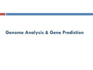 Genome Analysis & Gene Prediction