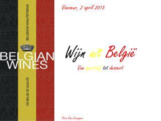 Vincoeur , 2 april 2013 Wijn  uit België Van  aperitief  tot  dessert  Joris Van Caenegem