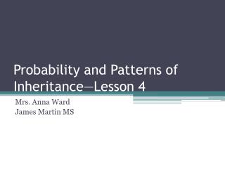 Probability and Patterns of Inheritance—Lesson 4