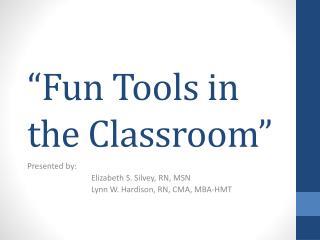 """""""Fun Tools in the Classroom"""""""