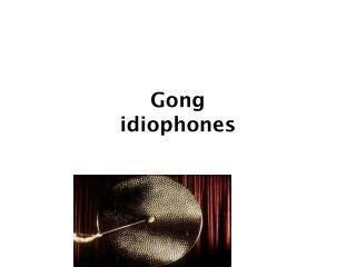Gong idi ophones