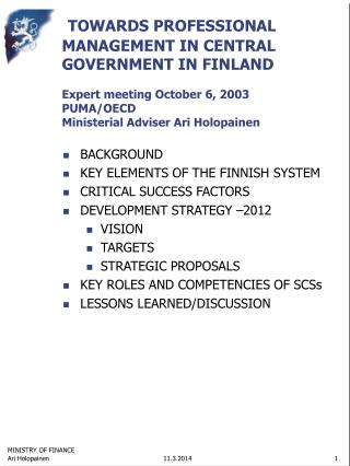 TOWARDS PROFESSIONAL MANAGEMENT IN CENTRAL GOVERNMENT IN FINLAND  Expert meeting October 6, 2003 PUMA