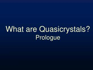 What are Quasicrystals Prologue
