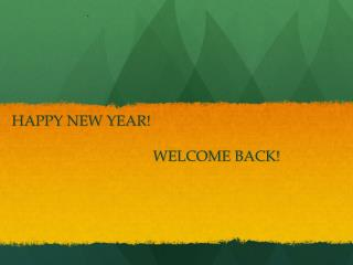 HAPPY NEW YEAR! 				WELCOME BACK!