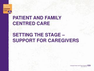 Patient and family Centred care Setting  the Stage – Support for Caregivers