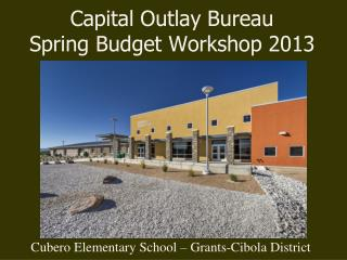 Capital Outlay Bureau  Spring Budget Workshop 2013