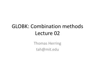 GLOBK: Combination methods Lecture  02