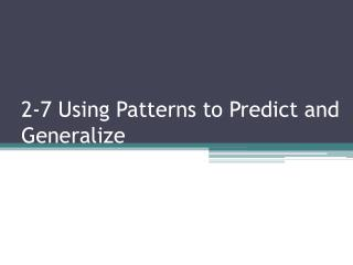 2-7 Using Patterns to Predict and Generalize