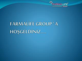 FARMALİFE GROUP ' A  HOŞGELDİNİZ….