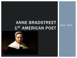 Anne Bradstreet 1 st  American Poet