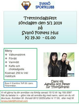 Trettondagsfest   söndagen  den  5/1 2014 på Svanö Folkets Hus Kl  19.30  - 01.00