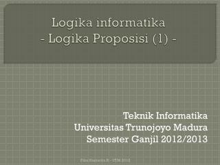 Logika informatika - Logika Proposisi (1) -