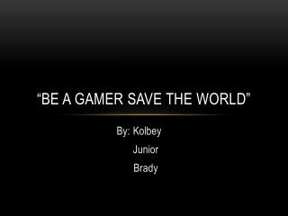 """Be a gamer save the World"""