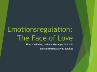 Emotionsregulation:  The Face  of  Love