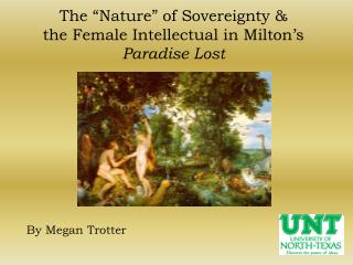 "The ""Nature"" of Sovereignty & the Female  Intellectual in Milton's  Paradise Lost"