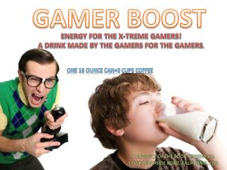 ENERGY FOR THE X-TREME GAMERS! A DRINK MADE BY THE GAMERS FOR THE GAMERS .