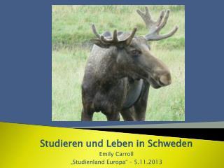 """Studieren und Leben in Schweden Emily  Carroll """" Studienland Europa"""" – 5.11.2013"""