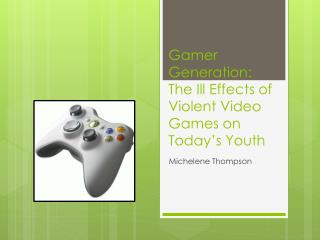 Gamer Generation: The Ill Effects of Violent Video Games on Today's Youth